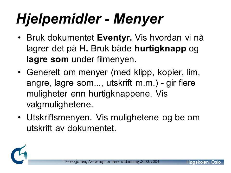 Høgskolen i Oslo IT-seksjonen, Avdeling for lærerutdanning 2003/2004 Hjelpemidler Nevne hva som finnes – ikke gjennomgå i detalj – studentene prøve selv Stavekontroll (hurtigknapp) Forhåndsvisning (hurtigknapp) Topp og bunntekster ( vis - på menylinjen).