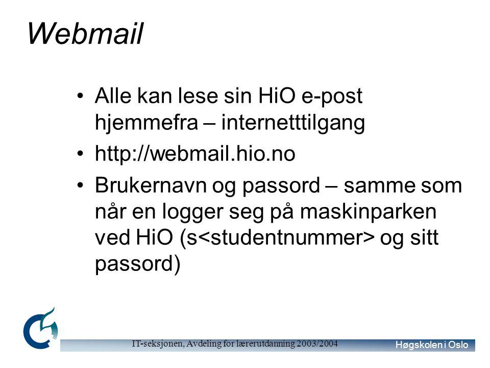 Høgskolen i Oslo IT-seksjonen, Avdeling for lærerutdanning 2003/2004 Webmail Alle kan lese sin HiO e-post hjemmefra – internetttilgang http://webmail.hio.no Brukernavn og passord – samme som når en logger seg på maskinparken ved HiO (s og sitt passord)