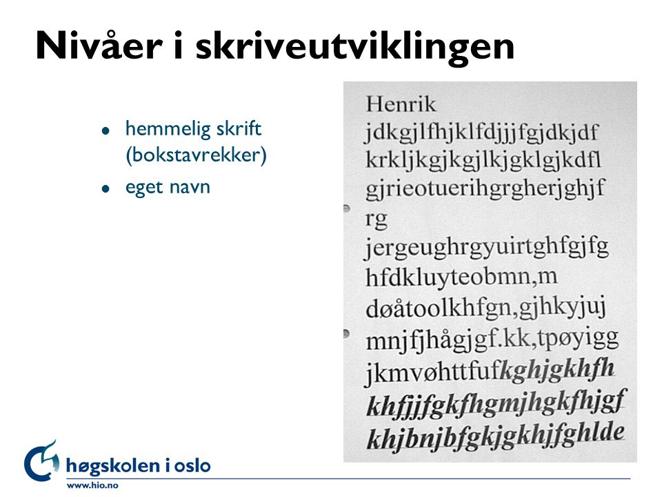 Nivåer i skriveutviklingen l hemmelig skrift (bokstavrekker) l eget navn