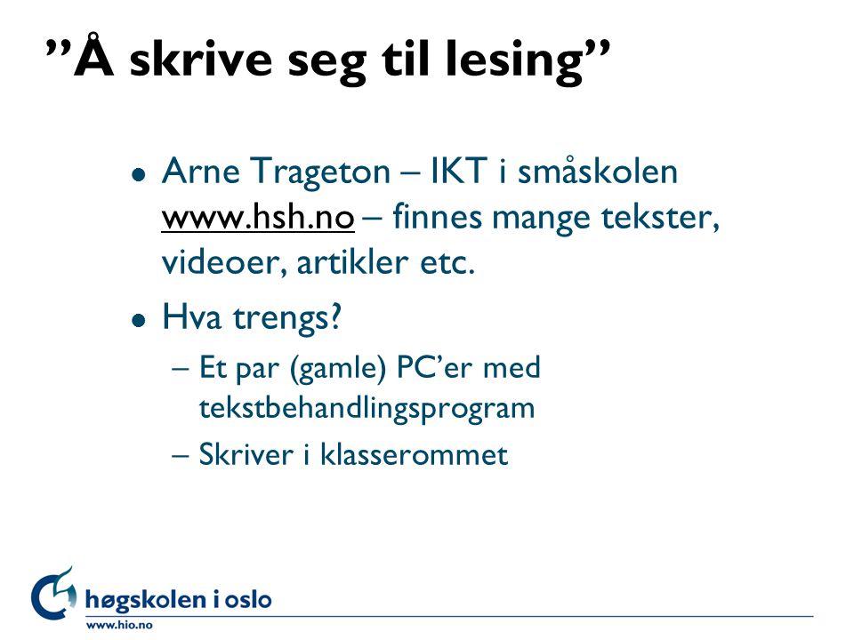 """""""Å skrive seg til lesing"""" l Arne Trageton – IKT i småskolen www.hsh.no – finnes mange tekster, videoer, artikler etc. www.hsh.no l Hva trengs? –Et par"""