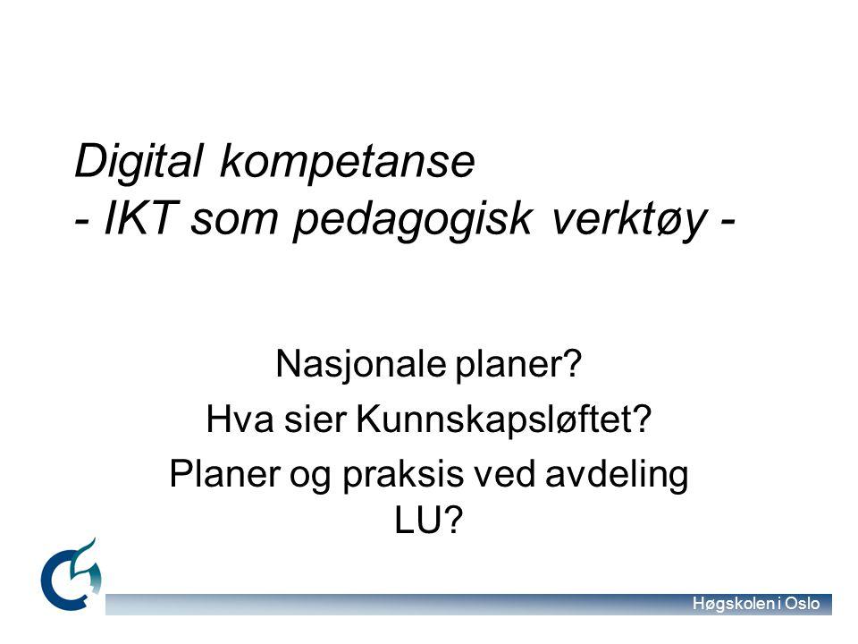 Høgskolen i Oslo Digital kompetanse - IKT som pedagogisk verktøy - Nasjonale planer.