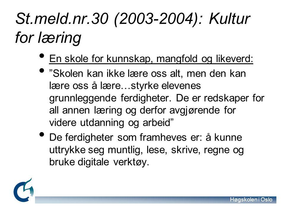 Høgskolen i Oslo St.meld.nr.30 (2003-2004): Kultur for læring En skole for kunnskap, mangfold og likeverd: Skolen kan ikke lære oss alt, men den kan lære oss å lære…styrke elevenes grunnleggende ferdigheter.
