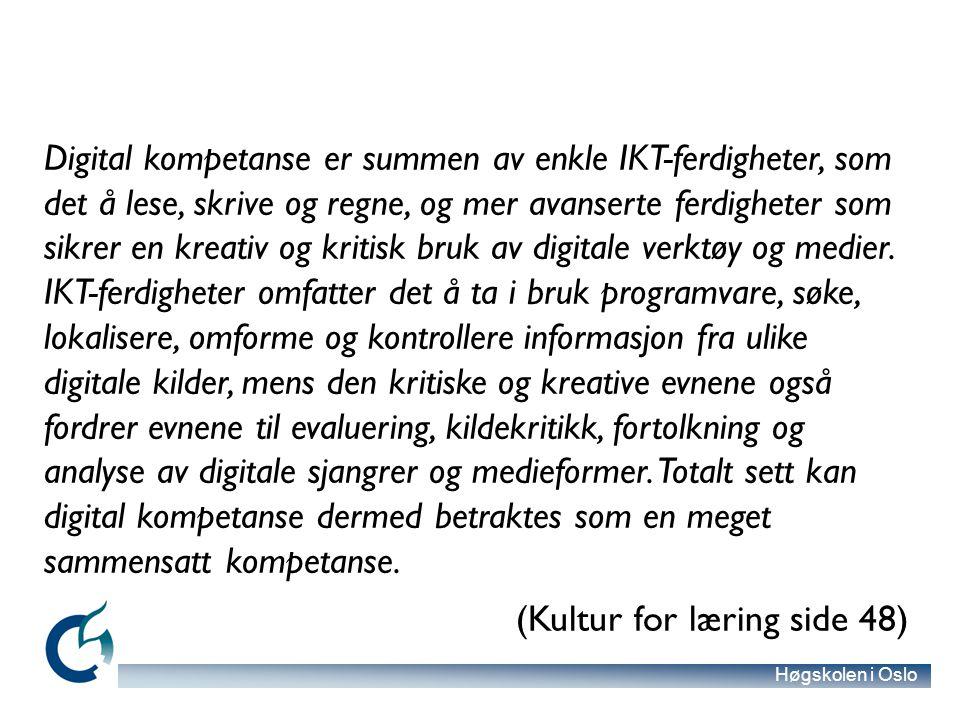 Høgskolen i Oslo Digital kompetanse er summen av enkle IKT-ferdigheter, som det å lese, skrive og regne, og mer avanserte ferdigheter som sikrer en kreativ og kritisk bruk av digitale verktøy og medier.