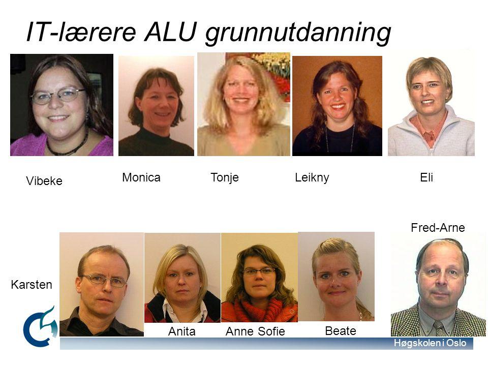 Høgskolen i Oslo IT-lærere ALU grunnutdanning Vibeke MonicaLeiknyTonjeEli Fred-Arne Karsten AnitaAnne Sofie Beate