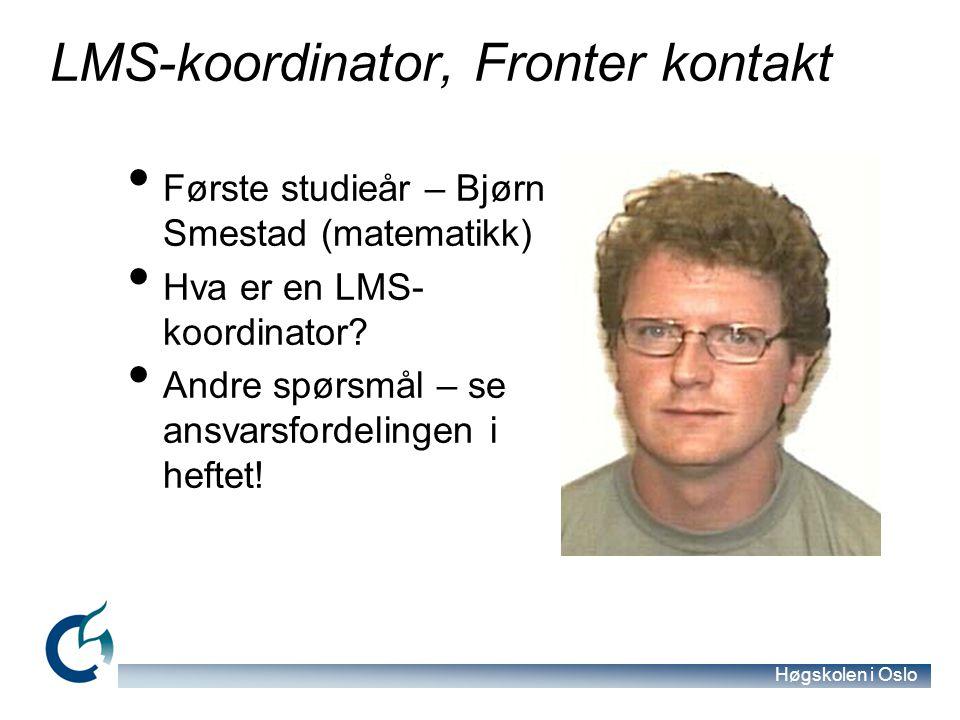 Høgskolen i Oslo LMS-koordinator, Fronter kontakt Første studieår – Bjørn Smestad (matematikk) Hva er en LMS- koordinator? Andre spørsmål – se ansvars