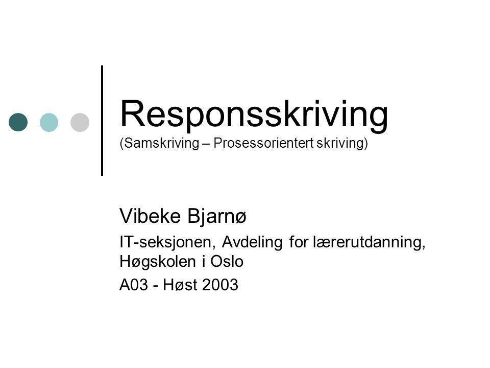 Responsskriving (Samskriving – Prosessorientert skriving) Vibeke Bjarnø IT-seksjonen, Avdeling for lærerutdanning, Høgskolen i Oslo A03 - Høst 2003