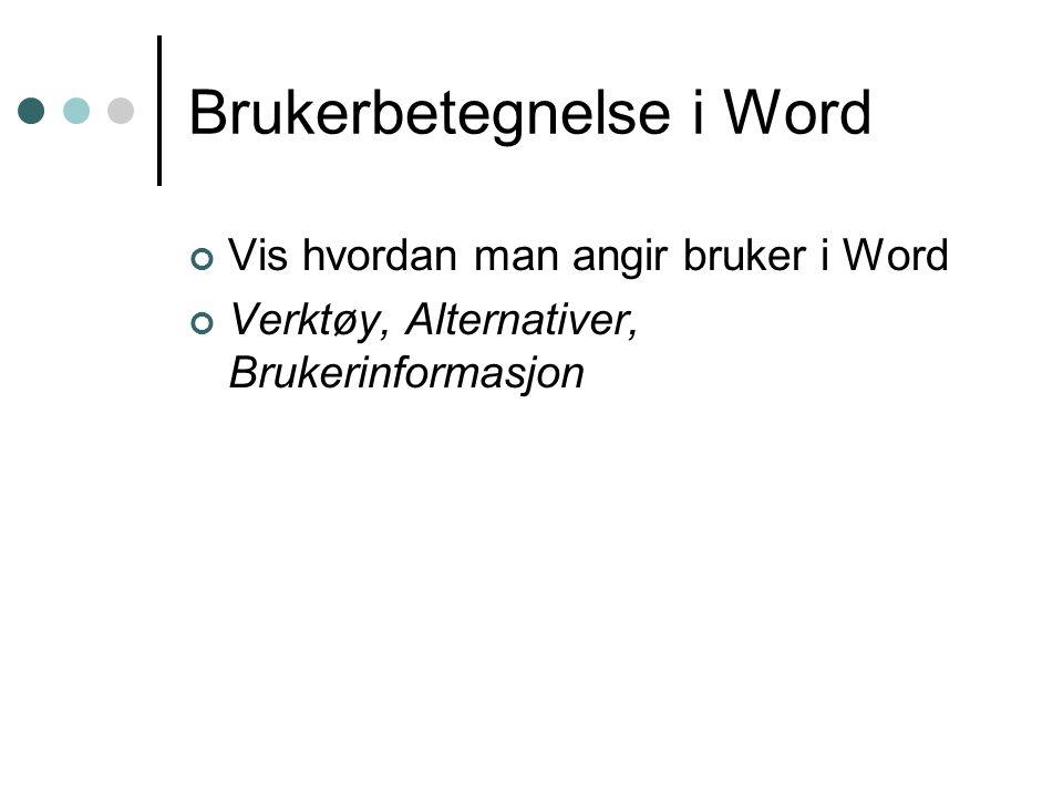 Brukerbetegnelse i Word Vis hvordan man angir bruker i Word Verktøy, Alternativer, Brukerinformasjon