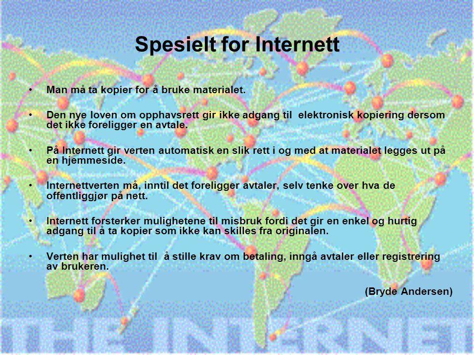 Opphavsrett på Internett Loven om opphavsrett gjelder også materiale som er lagt ut på Internett.