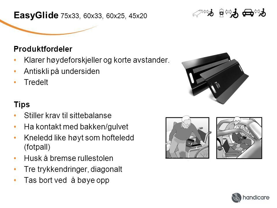 EasyGlide 75x33, 60x33, 60x25, 45x20 Produktfordeler Klarer høydeforskjeller og korte avstander. Antiskli på undersiden Tredelt Tips Stiller krav til