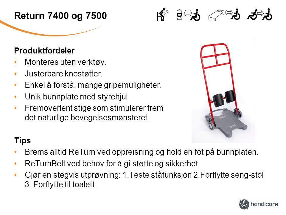 Return 7400 og 7500 Produktfordeler Monteres uten verktøy. Justerbare knestøtter. Enkel å forstå, mange gripemuligheter. Unik bunnplate med styrehjul