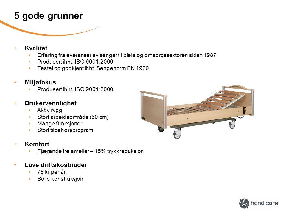 5 gode grunner Kvalitet Erfaring fraleveranser av senger til pleie og omsorgssektoren siden 1987 Produsert ihht. ISO 9001:2000 Testet og godkjent ihht