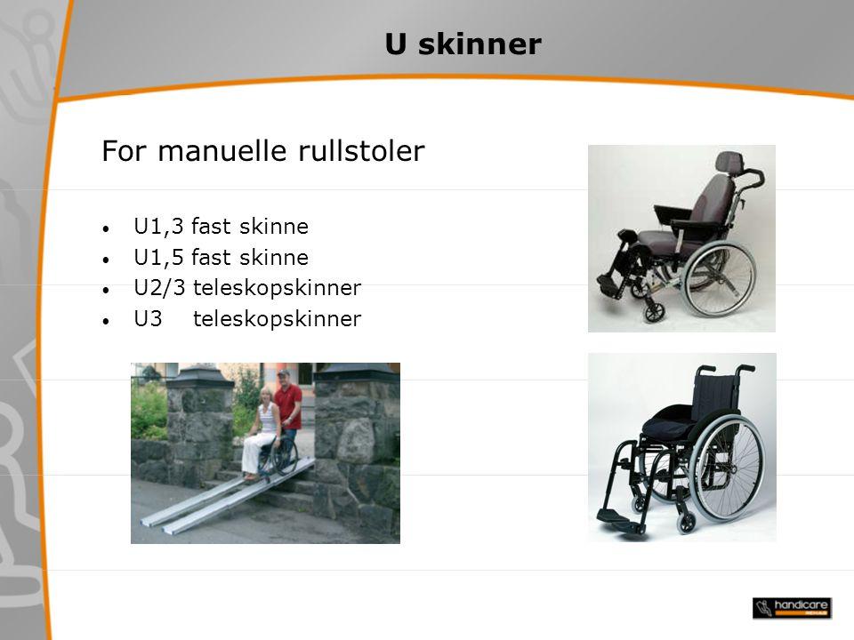 U skinner For manuelle rullstoler U1,3 fast skinne U1,5 fast skinne U2/3 teleskopskinner U3 teleskopskinner