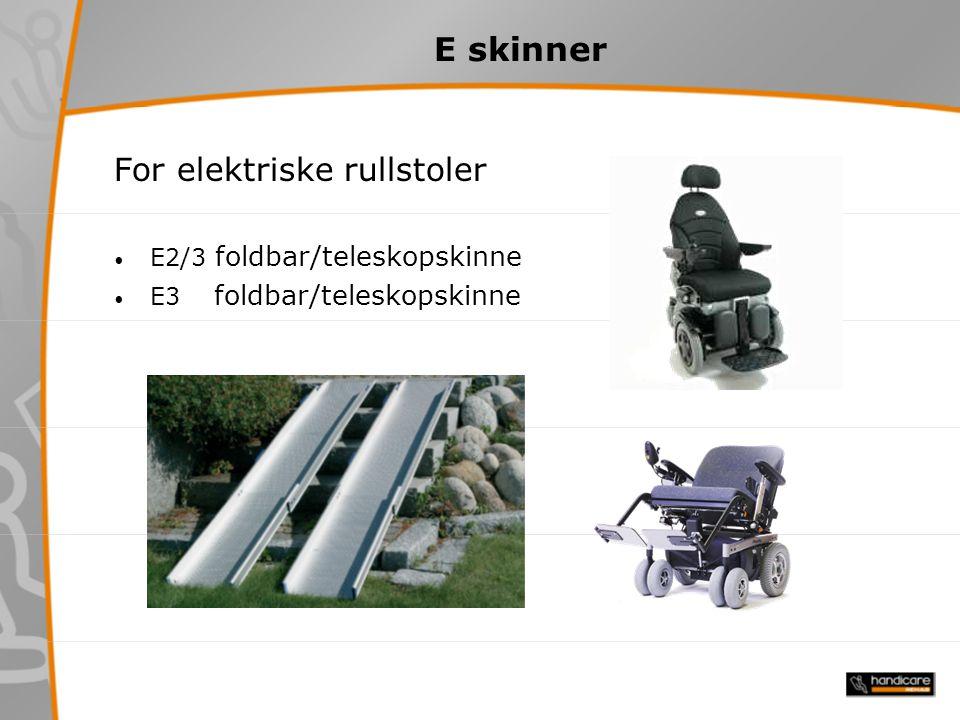 E skinner Egenskaper og fordeler Avskårne sideprofiler – spesielt egnet for rullestoler med lav frigang Bred kjørebane – spesielt egnet for elektriske rullestoler med forskjellig bredde på for- og bakhjul – kan brukes som universalskinne