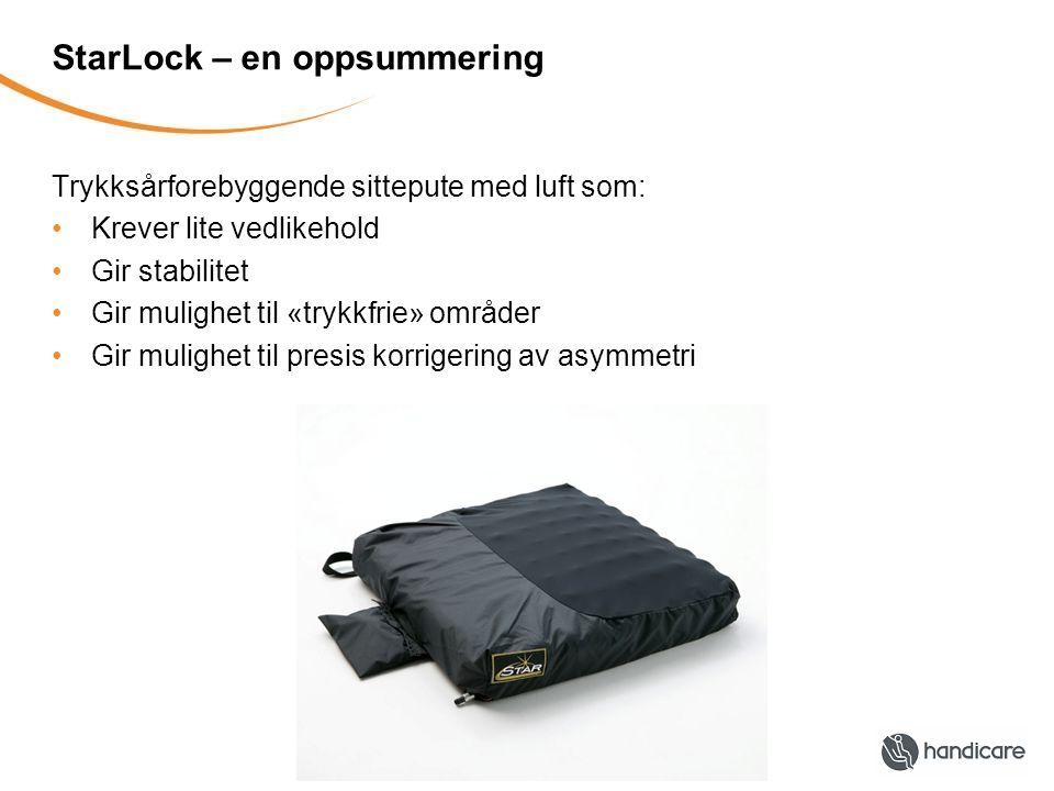 StarLock – en oppsummering Trykksårforebyggende sittepute med luft som: Krever lite vedlikehold Gir stabilitet Gir mulighet til «trykkfrie» områder Gi
