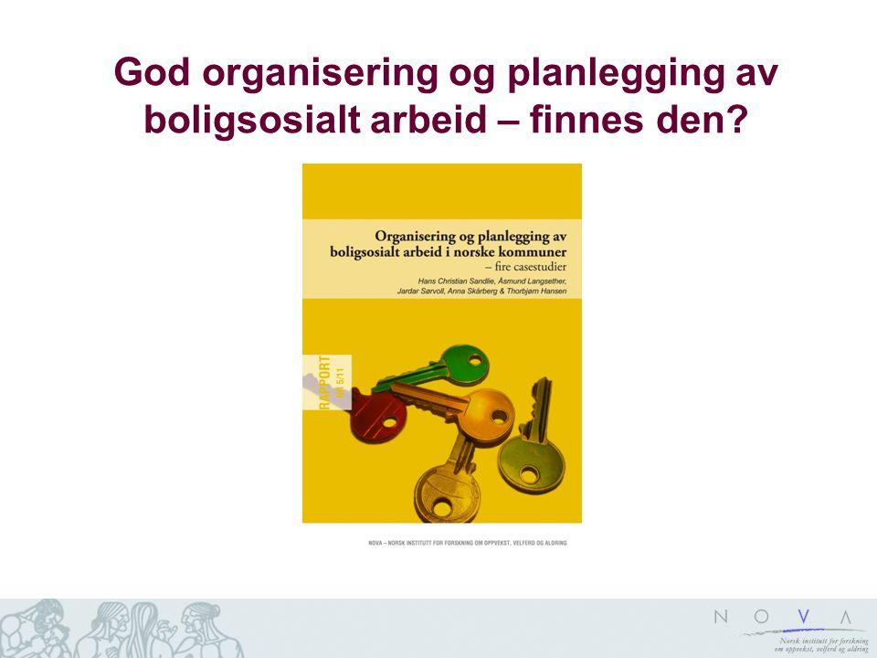 Disposisjon Det boligsosiale feltet – generelle utfordringer Koordinering og planlegging Hva kjennetegner god organisering og planlegging i våre casekommuner.