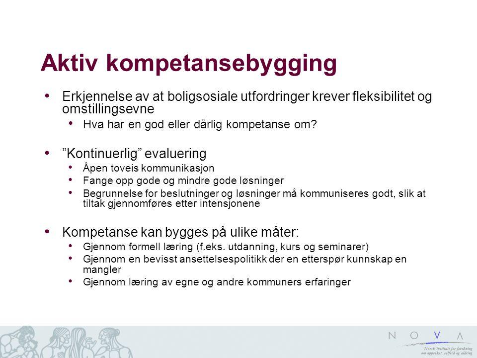 Aktiv kompetansebygging Erkjennelse av at boligsosiale utfordringer krever fleksibilitet og omstillingsevne Hva har en god eller dårlig kompetanse om?