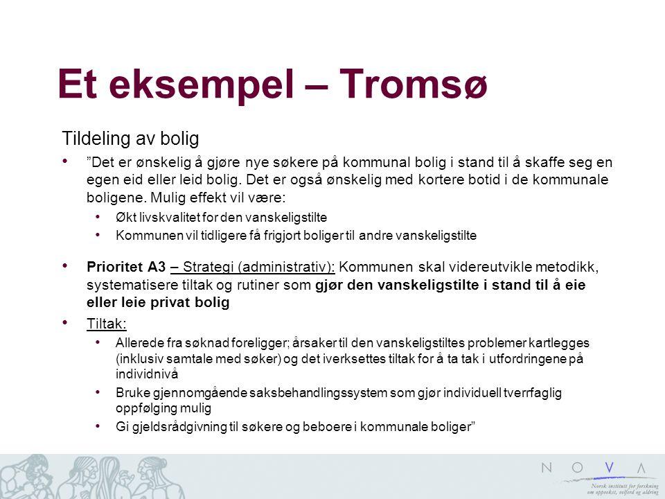 """Et eksempel – Tromsø Tildeling av bolig """"Det er ønskelig å gjøre nye søkere på kommunal bolig i stand til å skaffe seg en egen eid eller leid bolig. D"""