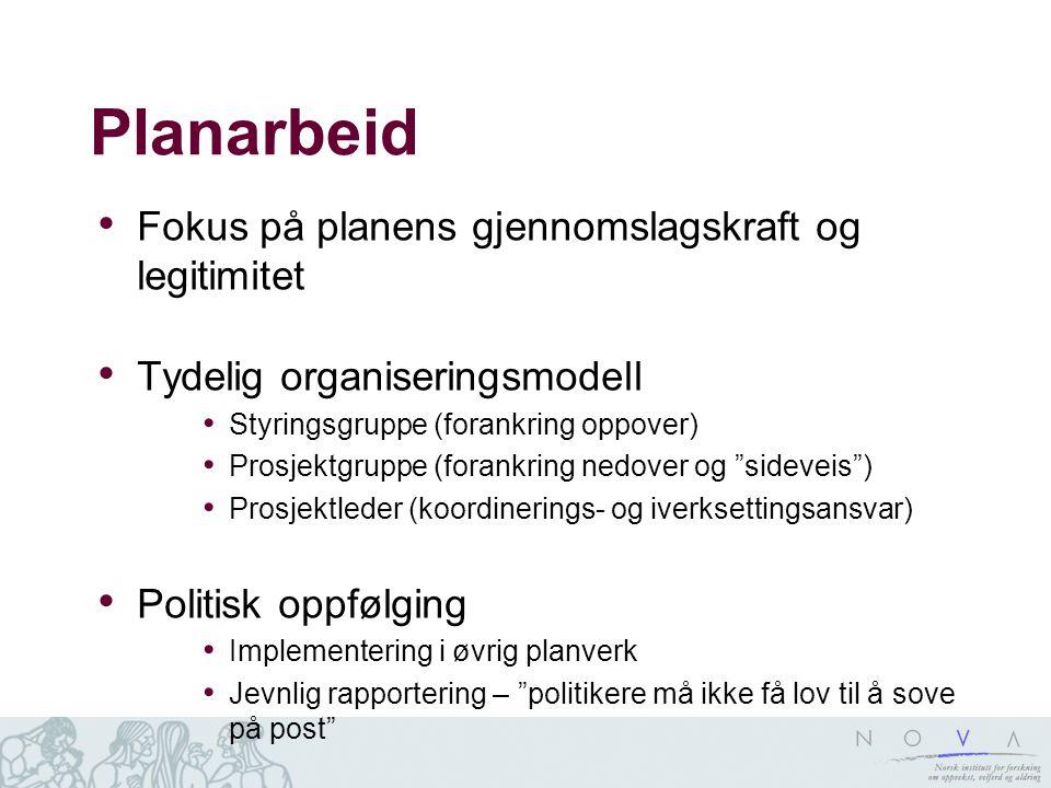 Planarbeid Fokus på planens gjennomslagskraft og legitimitet Tydelig organiseringsmodell Styringsgruppe (forankring oppover) Prosjektgruppe (forankrin
