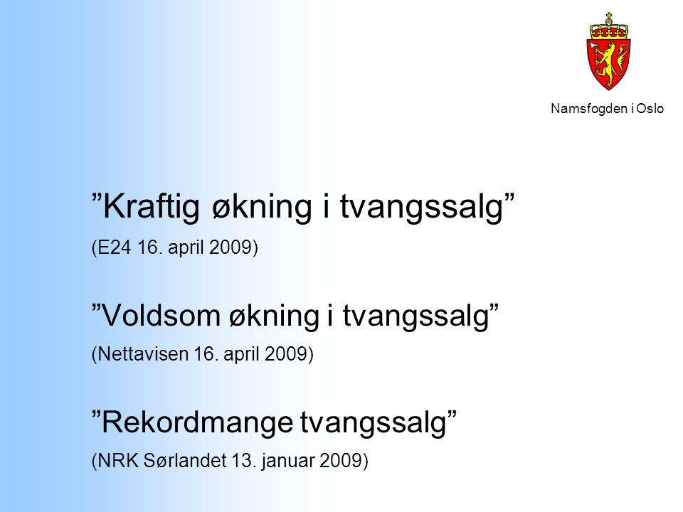 """Namsfogden i Oslo """"Kraftig økning i tvangssalg"""" (E24 16. april 2009) """"Voldsom økning i tvangssalg"""" (Nettavisen 16. april 2009) """"Rekordmange tvangssalg"""