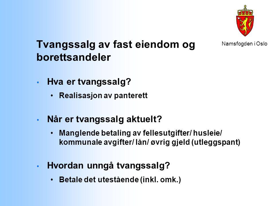Namsfogden i Oslo Tvangssalg av fast eiendom og borettsandeler Hva er tvangssalg? Realisasjon av panterett Når er tvangssalg aktuelt? Manglende betali