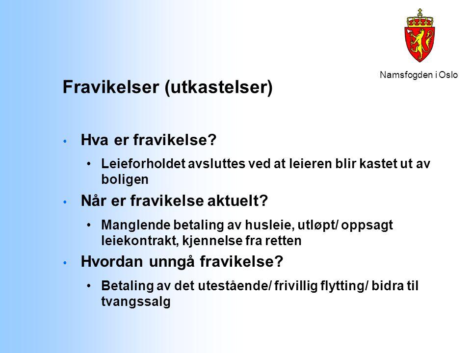 Namsfogden i Oslo Fravikelser (utkastelser) Hva er fravikelse? Leieforholdet avsluttes ved at leieren blir kastet ut av boligen Når er fravikelse aktu