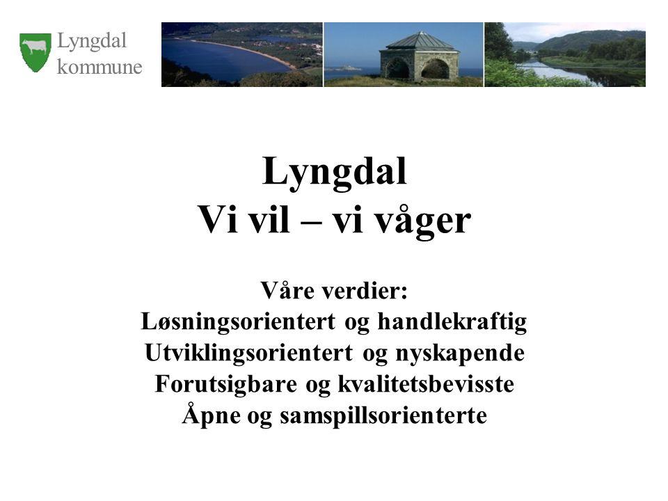 Lyngdal kommune Lyngdal Vi vil – vi våger Våre verdier: Løsningsorientert og handlekraftig Utviklingsorientert og nyskapende Forutsigbare og kvalitetsbevisste Åpne og samspillsorienterte