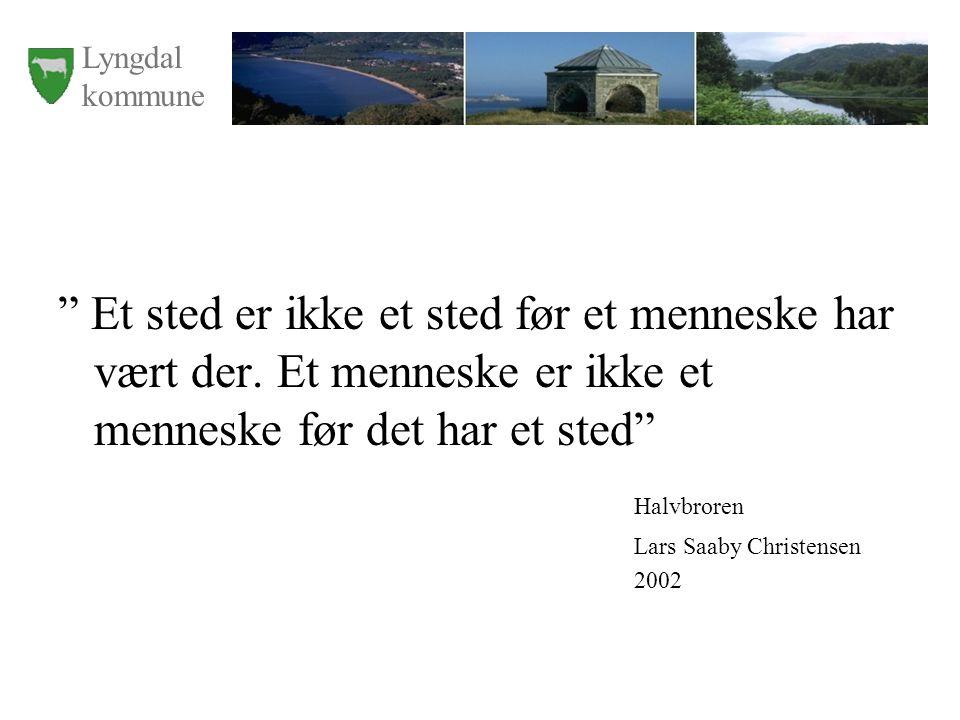 """Lyngdal kommune """" Et sted er ikke et sted før et menneske har vært der. Et menneske er ikke et menneske før det har et sted"""" Halvbroren Lars Saaby Chr"""