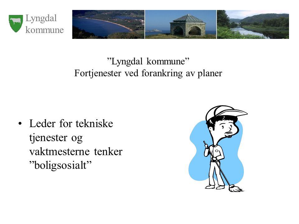 Leder for tekniske tjenester og vaktmesterne tenker boligsosialt Lyngdal kommune Fortjenester ved forankring av planer