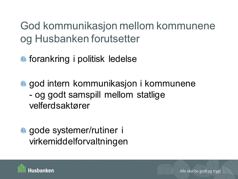 God kommunikasjon mellom kommunene og Husbanken forutsetter forankring i politisk ledelse god intern kommunikasjon i kommunene - og godt samspill mell