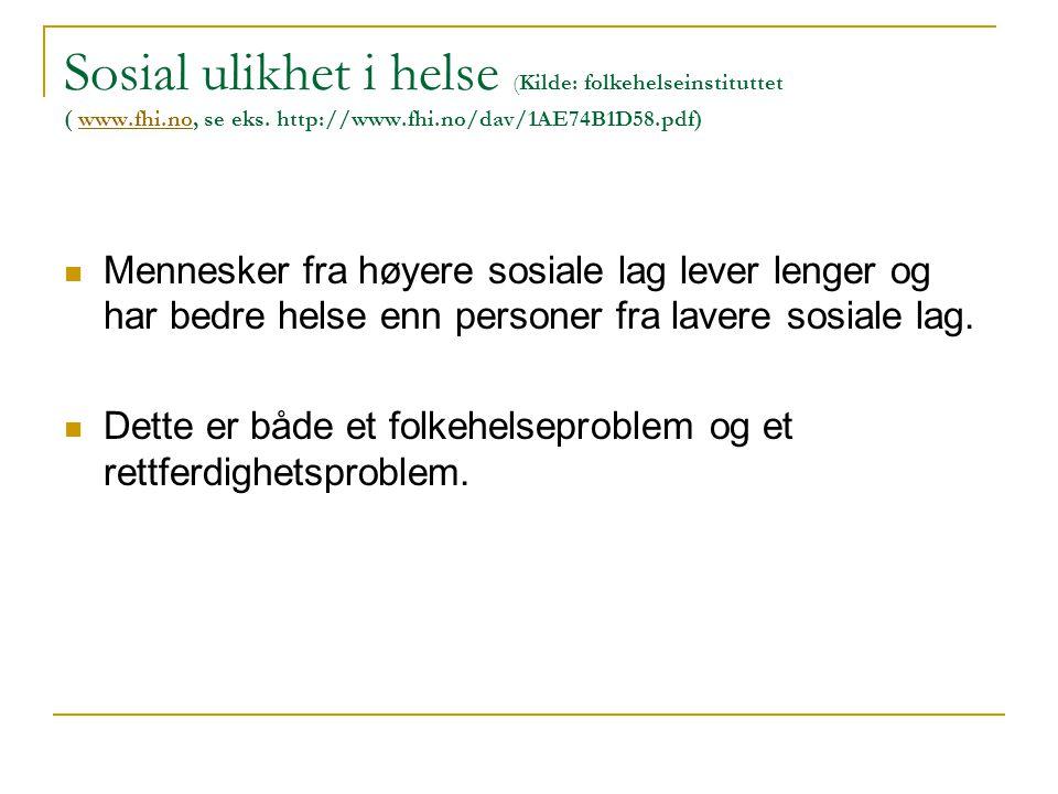 Sosial ulikhet i helse (Kilde: folkehelseinstituttet ( www.fhi.no, se eks.