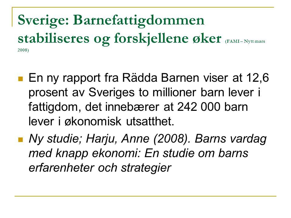 Sverige: Barnefattigdommen stabiliseres og forskjellene øker (FAMI – Nytt mars 2008) En ny rapport fra Rädda Barnen viser at 12,6 prosent av Sveriges to millioner barn lever i fattigdom, det innebærer at 242 000 barn lever i økonomisk utsatthet.
