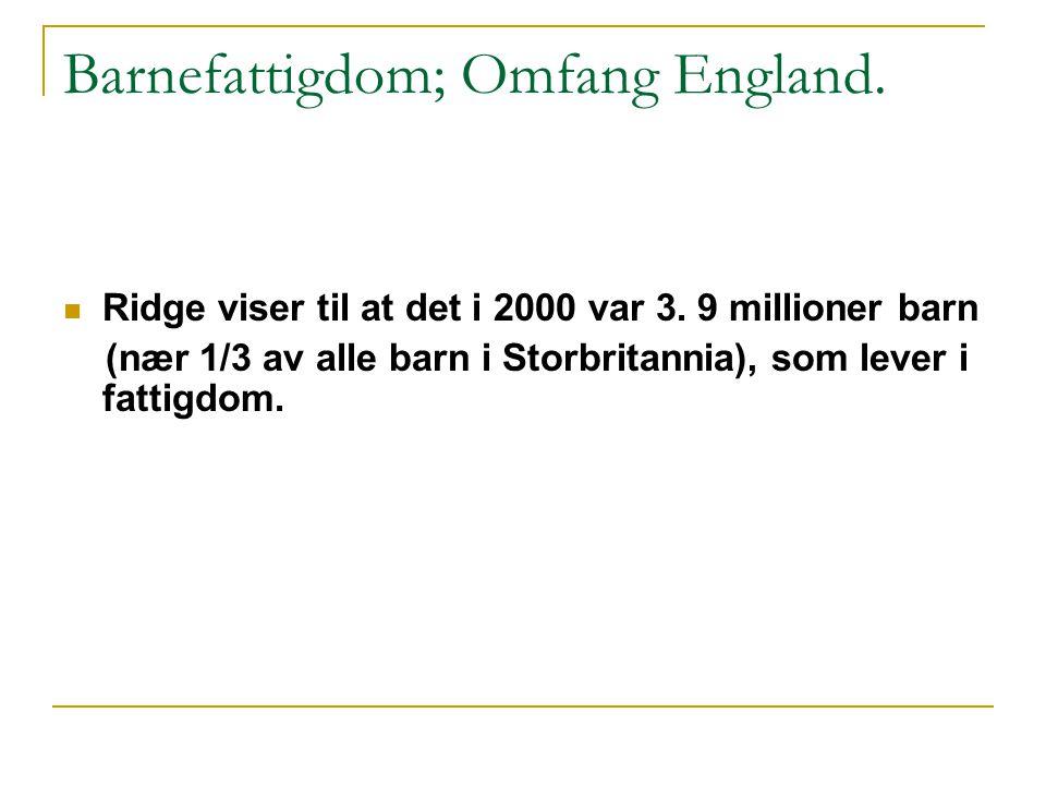 Barnefattigdom; Omfang England.Ridge viser til at det i 2000 var 3.