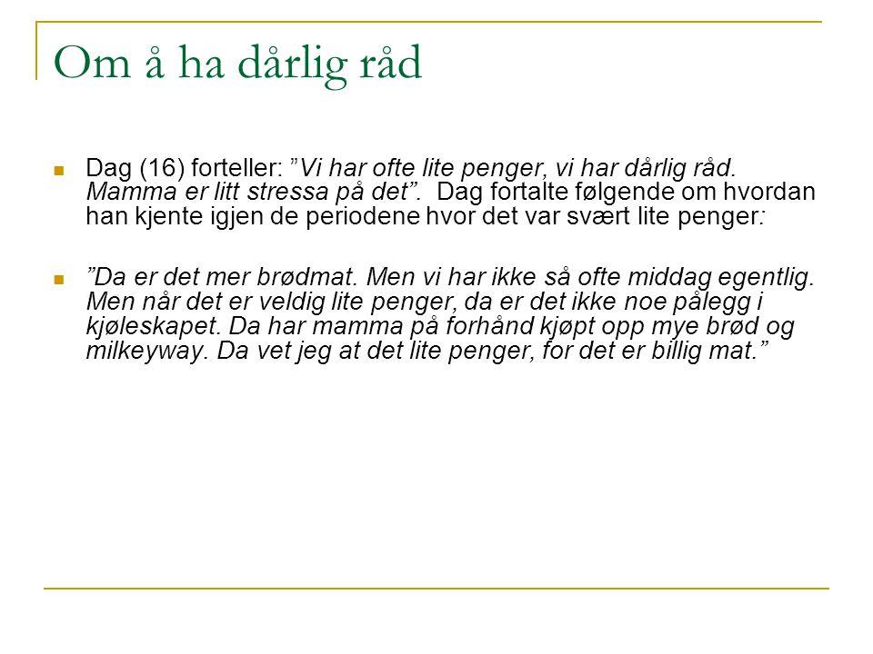 Om å ha dårlig råd Dag (16) forteller: Vi har ofte lite penger, vi har dårlig råd.