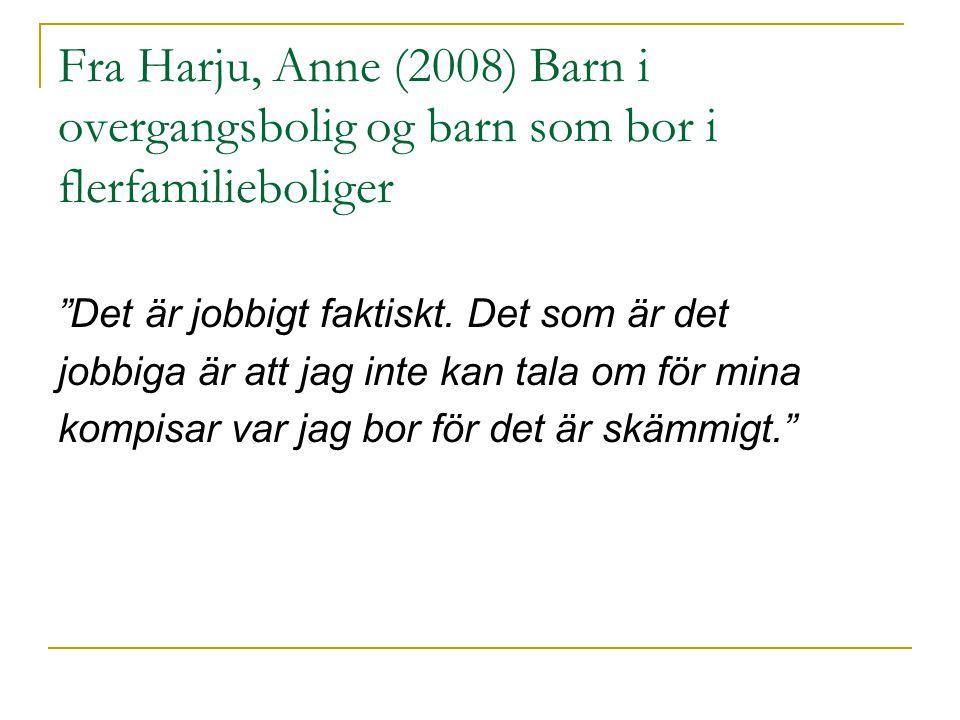 Fra Harju, Anne (2008) Barn i overgangsbolig og barn som bor i flerfamilieboliger Det är jobbigt faktiskt.