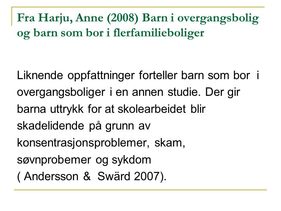 Fra Harju, Anne (2008) Barn i overgangsbolig og barn som bor i flerfamilieboliger Liknende oppfattninger forteller barn som bor i overgangsboliger i en annen studie.