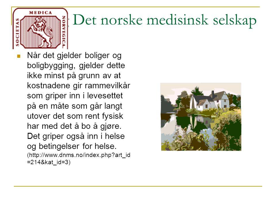 Bolig og Det norske medisinsk selskap Når det gjelder boliger og boligbygging, gjelder dette ikke minst på grunn av at kostnadene gir rammevilkår som griper inn i levesettet på en måte som går langt utover det som rent fysisk har med det å bo å gjøre.