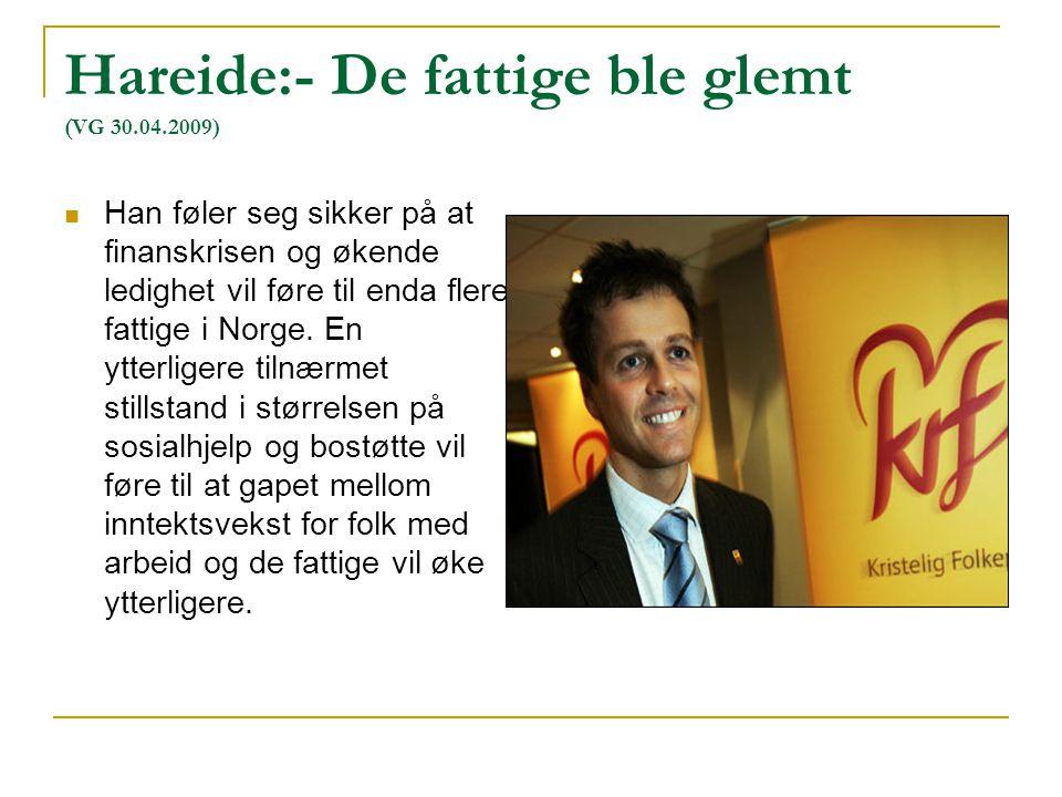 Hareide:- De fattige ble glemt (VG 30.04.2009) Han føler seg sikker på at finanskrisen og økende ledighet vil føre til enda flere fattige i Norge.