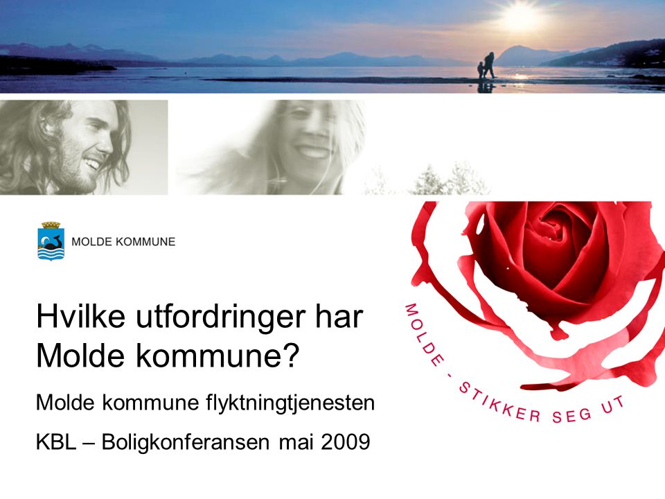 Hvilke utfordringer har Molde kommune? Molde kommune flyktningtjenesten KBL – Boligkonferansen mai 2009