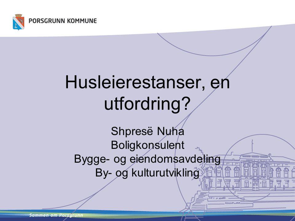 Husleierestanser, en utfordring? Shpresë Nuha Boligkonsulent Bygge- og eiendomsavdeling By- og kulturutvikling