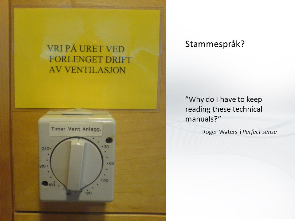 Stammespråk? Why do I have to keep reading these technical manuals? Roger Waters i Perfect sense