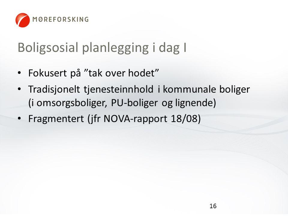 Boligsosial planlegging i dag I Fokusert på tak over hodet Tradisjonelt tjenesteinnhold i kommunale boliger (i omsorgsboliger, PU-boliger og lignende) Fragmentert (jfr NOVA-rapport 18/08) 16