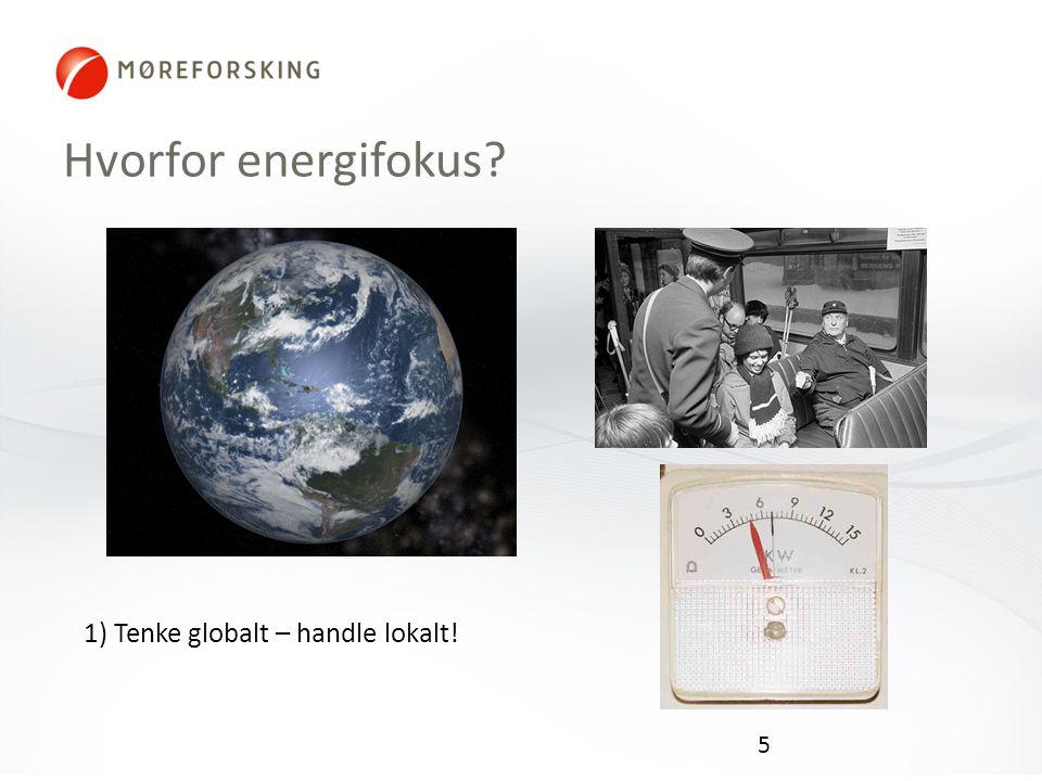 Hvorfor energifokus? 5 1) Tenke globalt – handle lokalt!