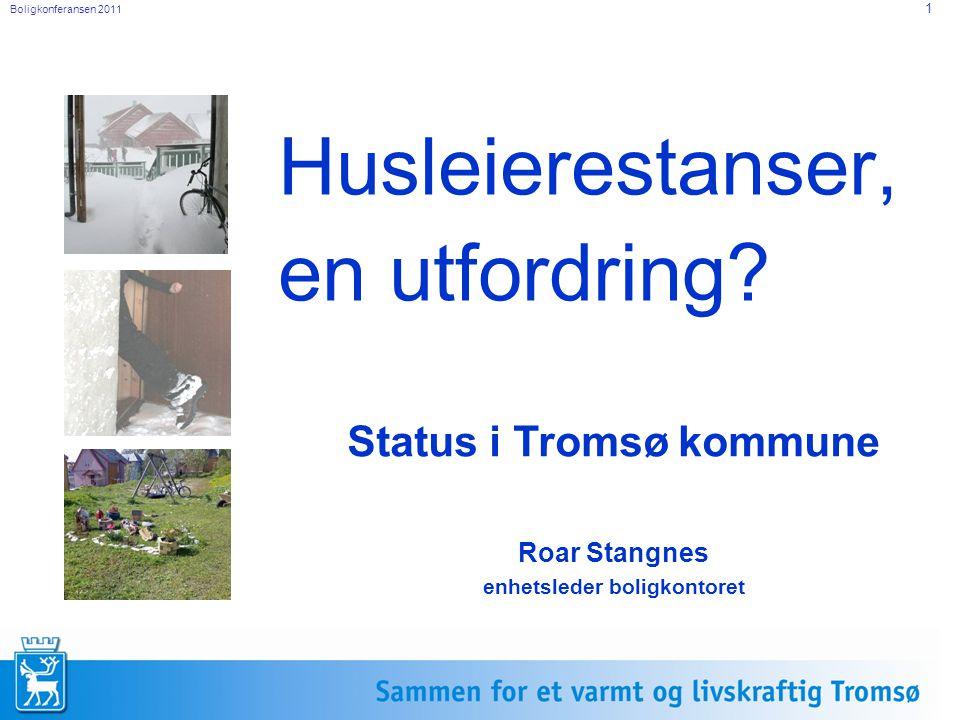 Boligkonferansen 2011 1 Husleierestanser, en utfordring? Status i Tromsø kommune Roar Stangnes enhetsleder boligkontoret