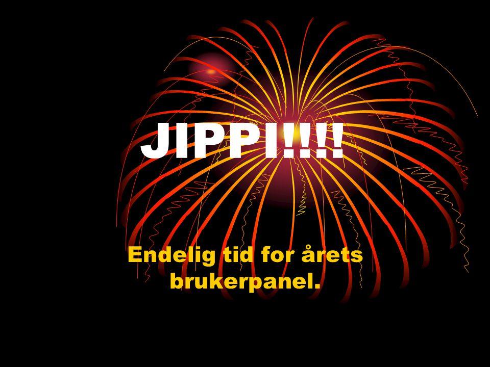JIPPI!!!! Endelig tid for årets brukerpanel.