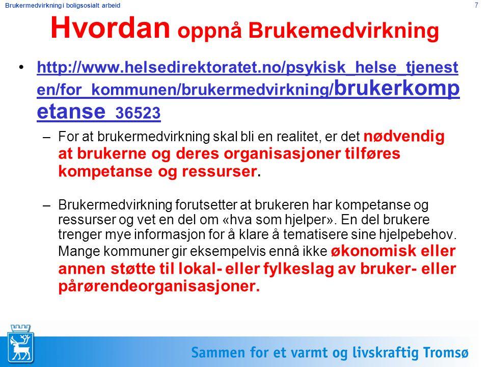 Brukermedvirkning i boligsosialt arbeid 7 Hvordan oppnå Brukemedvirkning http://www.helsedirektoratet.no/psykisk_helse_tjenest en/for_kommunen/brukerm