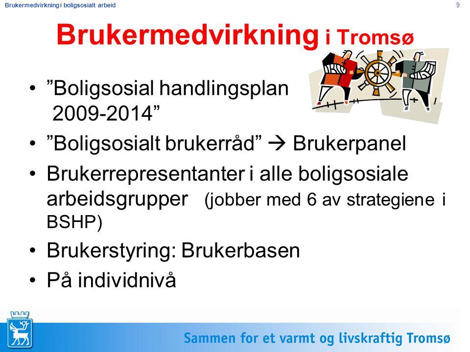 """Brukermedvirkning i boligsosialt arbeid 9 Brukermedvirkning i Tromsø """"Boligsosial handlingsplan 2009-2014"""" """"Boligsosialt brukerråd""""  Brukerpanel Bruk"""