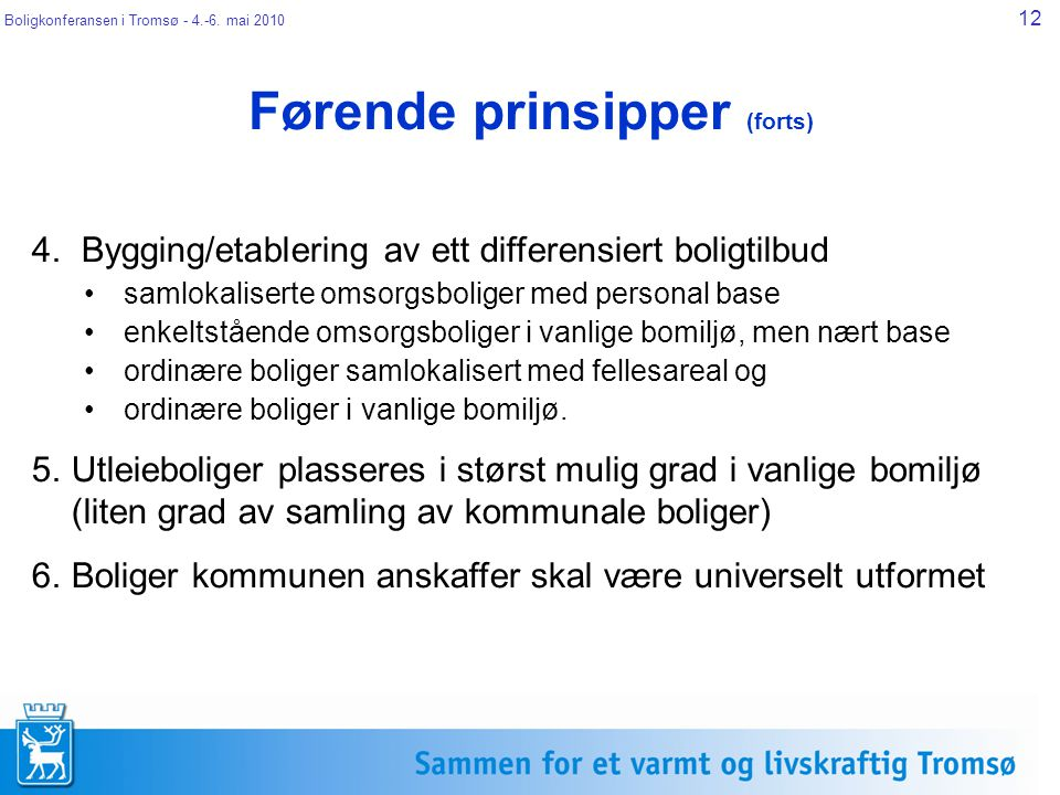 Boligkonferansen i Tromsø - 4.-6. mai 2010 12 Førende prinsipper (forts) 4. Bygging/etablering av ett differensiert boligtilbud samlokaliserte omsorgs