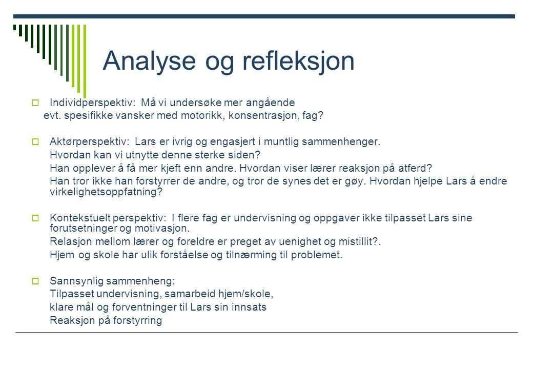 Analyse og refleksjon  Individperspektiv: Må vi undersøke mer angående evt.