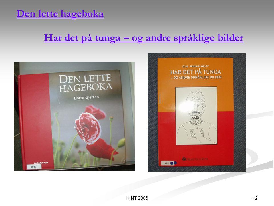 12HiNT 2006 Den lette hageboka Har det på tunga – og andre språklige bilder Den lette hageboka Har det på tunga – og andre språklige bilder