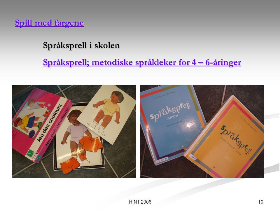 19HiNT 2006 Spill med fargene Spill med fargene Språksprell i skolen Språksprell; metodiske språkleker for 4 – 6-åringer Språksprell; metodiske språkl
